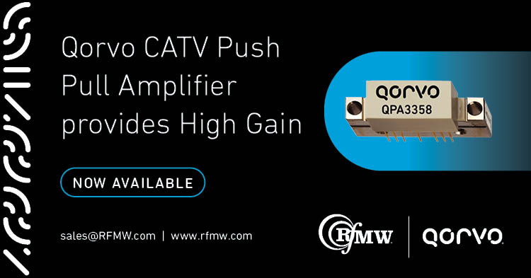 The Qorvo QPA3358 provides 34 dB of flat gain and low noise of 4 dB for DOCSIS 3.1 amplifiers and broadband CATV hybrid modules from 47 to 1218 MHz.