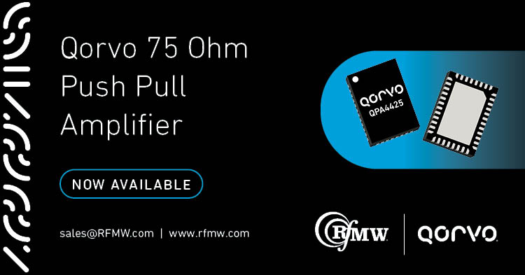 The Qorvo QPA4425 75-ohm Push Pull amplifier provides 25 dB of flat gain DOCSIS 3.1 designs from 47 to 1218 MHz.
