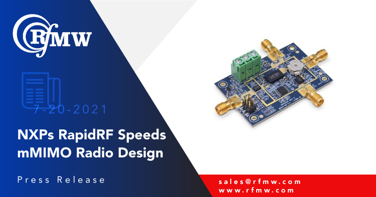 NXP's RapidRF front-end reference designs accelerate design time and prototyping for massive MIMO radio units, or small cell output devices or even as drivers for high-power macro base stations